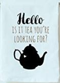 Funny Dishcloth/Tea Towel - Hello is it Tea